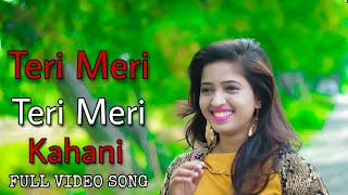 Teri Meri Kahani full video song | Ranu mondal and Himesh Reshammiya | Teri meri Teri meri kahani.mp3