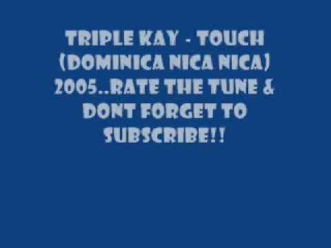 triple kay touch (dominica nica nica)
