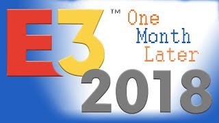 E3 2018: One Month Later