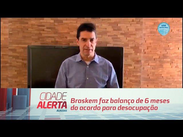 Braskem faz balanço de 6 meses do acordo para desocupação