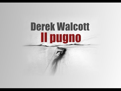 IL PUGNO - DEREK WALCOTT