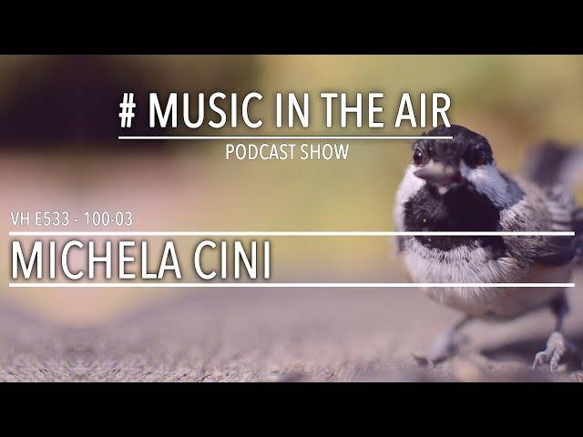 PodcastShow | Music in the Air VH E533 100-03 w/ MICHELA CINI
