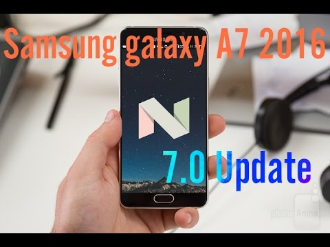 Samsung Galaxy A7(2016) Official Nougat 7.0 Update