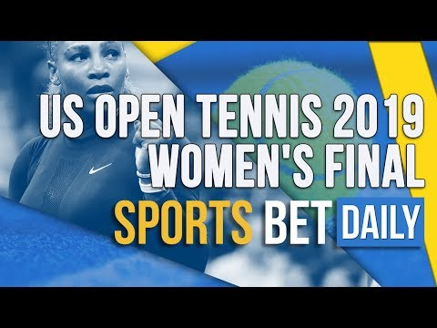 US Open Tennis 2019 Women's Final Betting Tips | Bianca Andreescu Vs Serena Williams Predictions