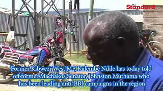 Kalembe Ndile tells off Johnston Muthama for leading anti-BBI campaigns in the region