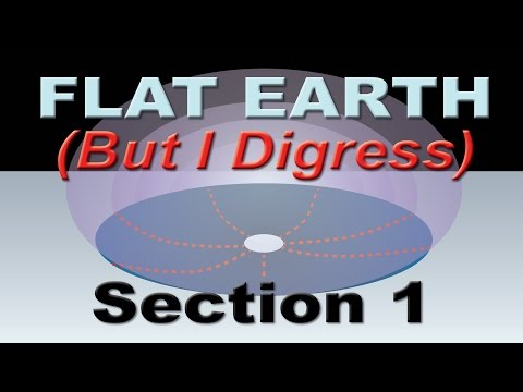 Flat Earth ~ But I Digress   (Section 1)