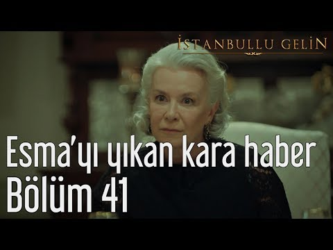 İstanbullu Gelin 41. Bölüm - Esma'yı Yıkan Kara Haber