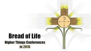 Bread of Life: Higher Things Conferences in 2016