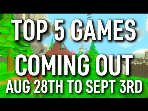 Top 5 Games Coming Out This Week August 28th To