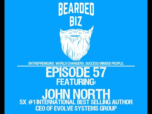Bearded Biz Show - Ep 57 - John North 5x #1 International Best Selling Author, CEO of Evolve Systems