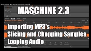 Maschine 2.3 Importing MP3's + Slicing and Chopping Samples +Looping Audio www.vipsoundlab.com
