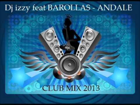 Dj izzy feat BAROLLAS  ANDALE  club mix 2013 )