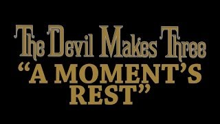The Devil Makes Three - A Moment's Rest [Audio Stream]