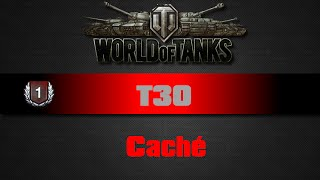 World of Tanks - T30 - Caché