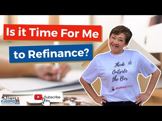 Is it Time For Me to Refinance? | Kasama Lee