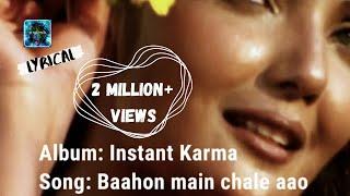 Baahon main chale aao(Lyrics)- Instant Karma   Mahalakshmi Iyer  Remix music