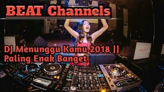 DJ Menunggu Kamu 2018 || Paling Enak Banget