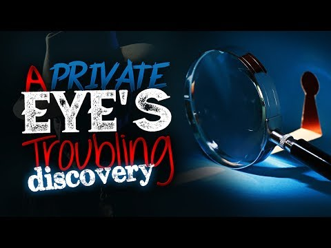 "Private Investigator Scary Stories ""A Private Eye's Troubling Discovery"""