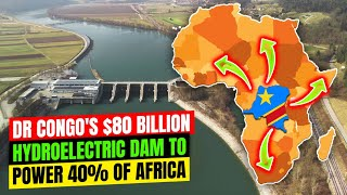 How DR Congo 80 Billion Grand Inga Dam will provide 40 of energy supply in Africa