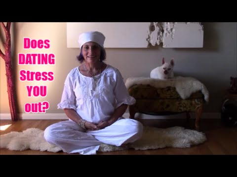 Does Dating STRESS you out?  Bonus:  Meditation to Alleviate Stress!
