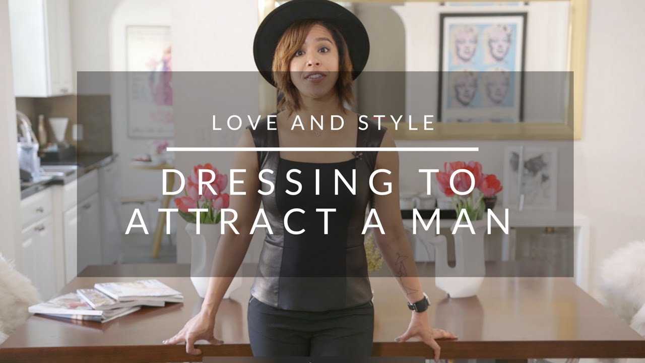 How to Dress to Attract a Man