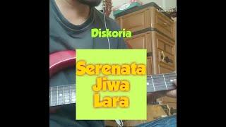 Diskoria -  Serenata Jiwa Lara Guitar Cover