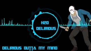 H2O Delirious  I Am Delirious Outta My Mind Outro Song