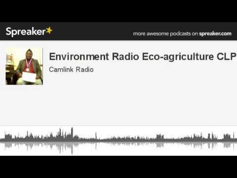 Environment Radio Eco-agriculture CLP (made with Spreaker)