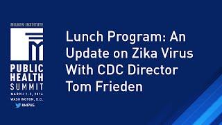 Lunch Program │ An Update on Zika Virus With CDC Director Tom Frieden
