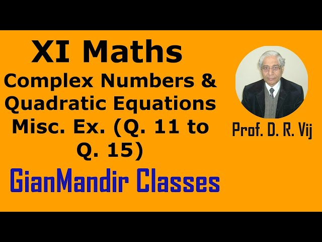 XI Mathematics - Complex Numbers and Quadratic Equations - Miscellaneous Exer. Q11 - 15 by Divya Mam