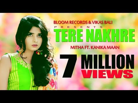Tere Nakhre | Mitha -Feat Kanika Mann | Vikas Bali | Bloom Records | Latest Punjabi Hit Song 2017