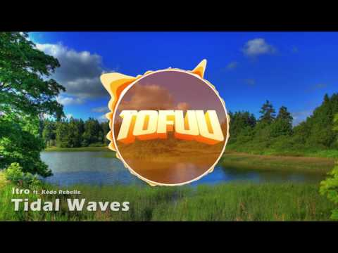 Itro ft. Kèdo Rebelle - Tidal Waves (Tofuu Intro 2017)