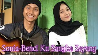 Cover Sonia- Benci Ku Sangka Sayang   By Ahmad Syauki