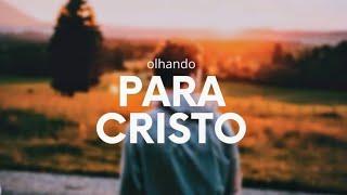 OLHANDO PARA CRISTO | parte 03 | Rafael Tomazini