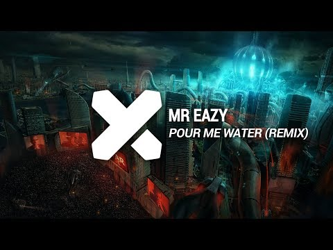Mr Eazy  Pour Me Water FUSIONAL X + NASTYNATION Reflip