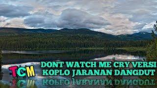 Download Lagu Dont Watch Me Cry VERSI KOPLO Jaranan Dangdut mp3