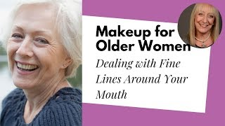 Makeup for Older Women: Dealing with Lines and Wrinkles Around Your Mouth