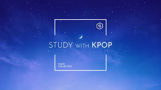 Study With KPOP | 6 Hour KPOP Piano Playlist