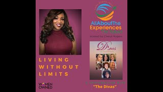 """All About The Experiences: Living Without Limits--Featuring """"The Divas"""""""