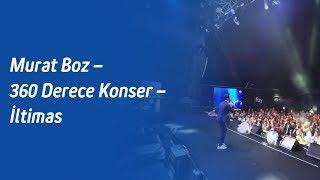 Murat Boz – 360 Derece Konser – İltimas