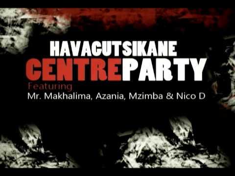 Centre Party   Havagutsikane ft Mr Makhalima, Azania, Mzimba & Nico D