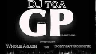 Dj Toa - Whole Again Vs Dont Say Goodbye