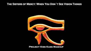 The Sisters of Mercy - When You Don´t See Vision Things (Project Kiss Kass Mashup)