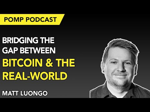 Pomp Podcast #253: Matt Luongo On Bridging The Gap Between Bitcoin & The Real-World