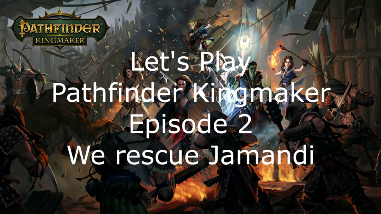 Let's Play Pathfinder Kingmaker Episode 2 We rescue Jamandi