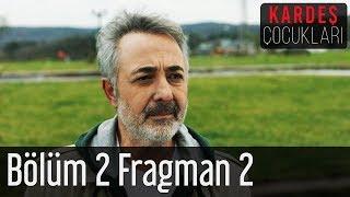 Kardeş Çocukları 2. Bölüm 2. Fragman