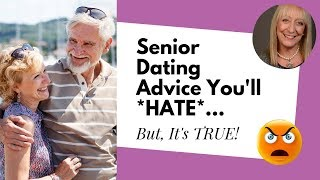 You May Hate This Senior Dating Advice… But That Doesn't Make it Wrong!