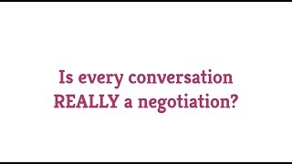 Is every conversation a negotiation?