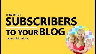 How to Get Subscribers to Your Blog - Convertkit Tutorial