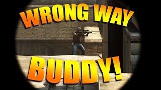 CS GO - E224 Wrong Way Buddy!